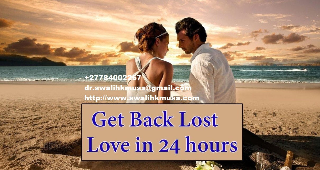 POWERFUL LOST LOVE SPELL CASTER IN LONDON,UK +27784002267 TO BRING