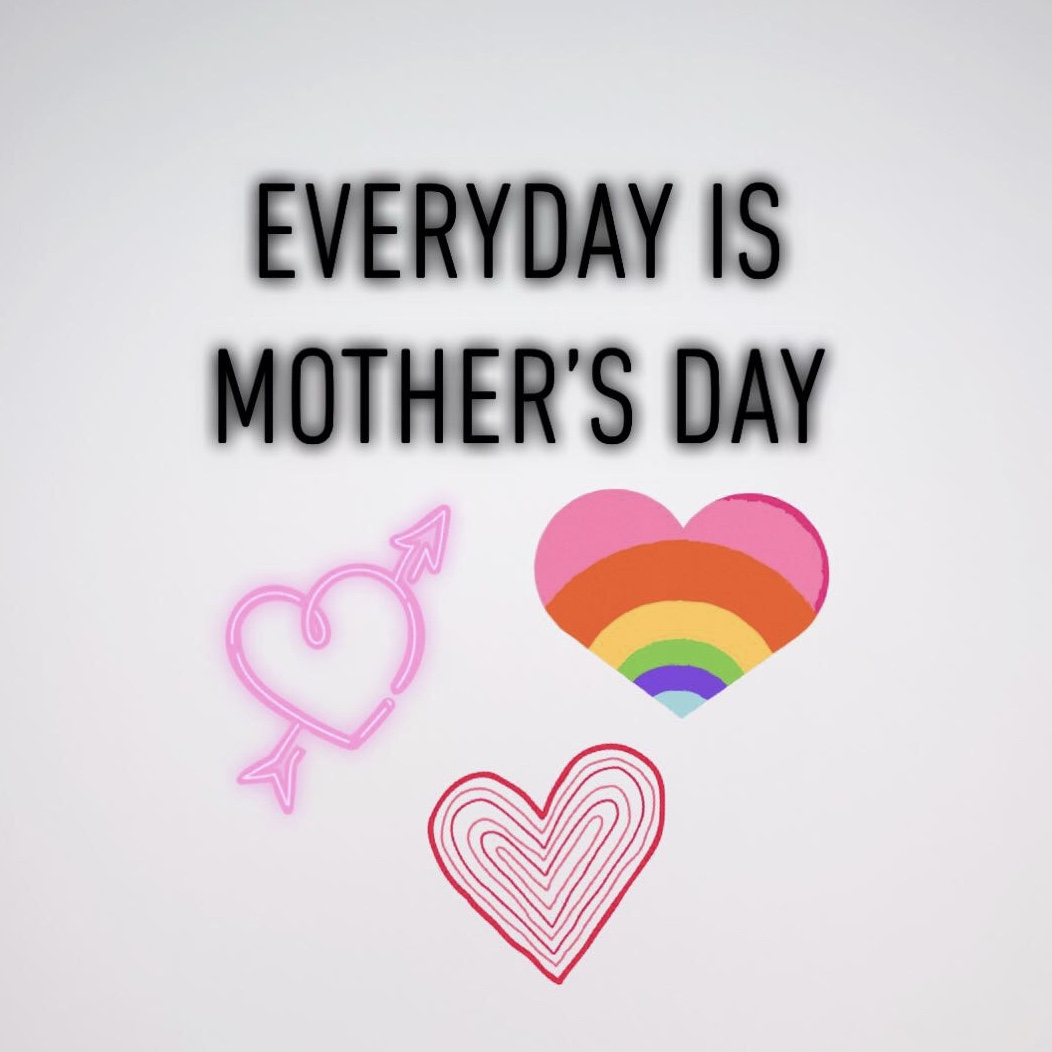 Everyday is mothers day